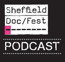 Sheffield Doc/Fest Podcast | Documentary Landscapes | Scoop.it