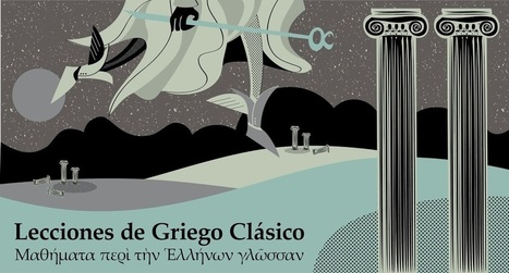 Curso de Griego Clásico (Μαθήματα περὶ τὴν Ἑλλήνων Γλῶσσαν): Curso de Griego Clásico - Índice | Griego clásico | Scoop.it