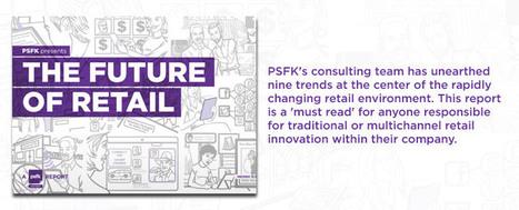 Future Of Retail Vol. 3 - PSFK | telescope | Scoop.it