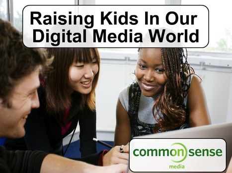 Raising Kids In Our Digital Media World | Common Sense Media | Digital Media Literacy + Cyber Arts + Performance Centers Connected to Fiber Networks | Scoop.it