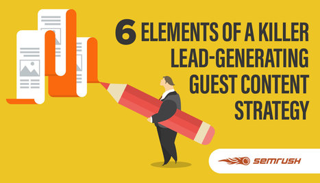 6 Elements of a Killer Lead-Generating Guest Content Strategy | Content Marketing & Content Strategy | Scoop.it