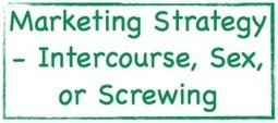 Marketing Strategy - Intercourse, Sex, or Screwing | Marketing Help and Cool Stuff | Scoop.it