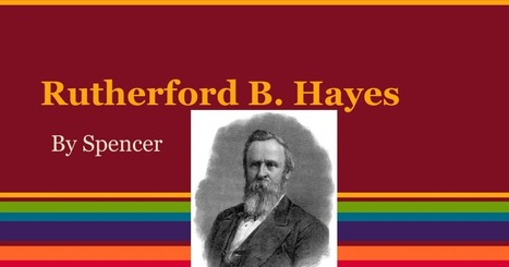 Rutherford B. Hayes by Spencer m. | PresidentsoftheUS | Scoop.it