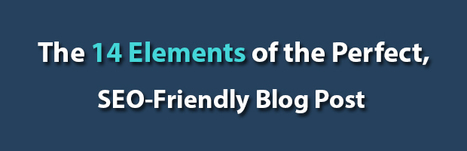 14 Elements of Perfect SEO Friendly Blog Post | Companies Web Design | Scoop.it