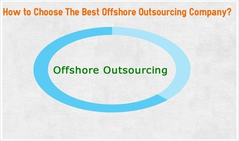 How To Choose The Best Offshore Outsourcing Company? | Outsourcing | Scoop.it