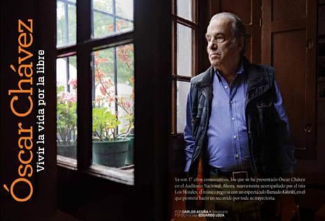 Óscar Chávez: Vivir la vida por la libre | Periodismo cultural narrativo (crónica, reportaje, entrevista y nuevos formatos) | Scoop.it