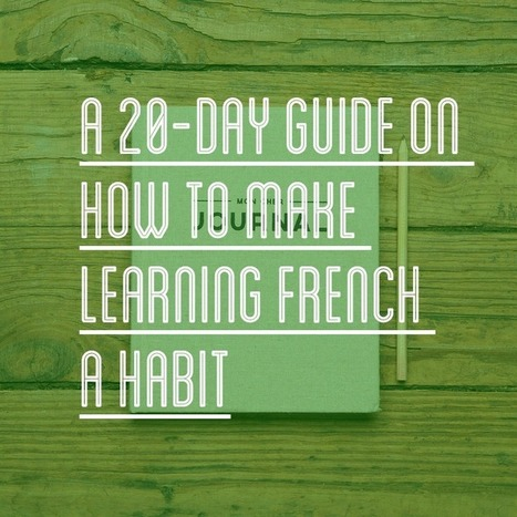A 20-Day Guide on How to Make Learning French a Habit - Talk in French | French Language | Scoop.it