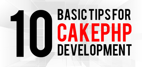 10 essential tips for CakePHP development | CakePHP Development | Scoop.it