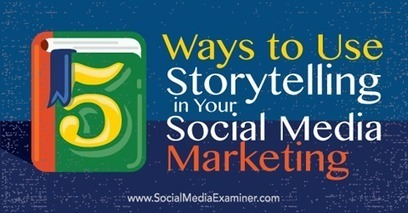 5 Ways to Use Storytelling in Your Social Media Marketing | Marketing | Scoop.it