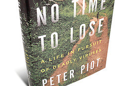 """No Time to Lose: A Life in Pursuit of Deadly Viruses"" a new book by Peter Piot. 