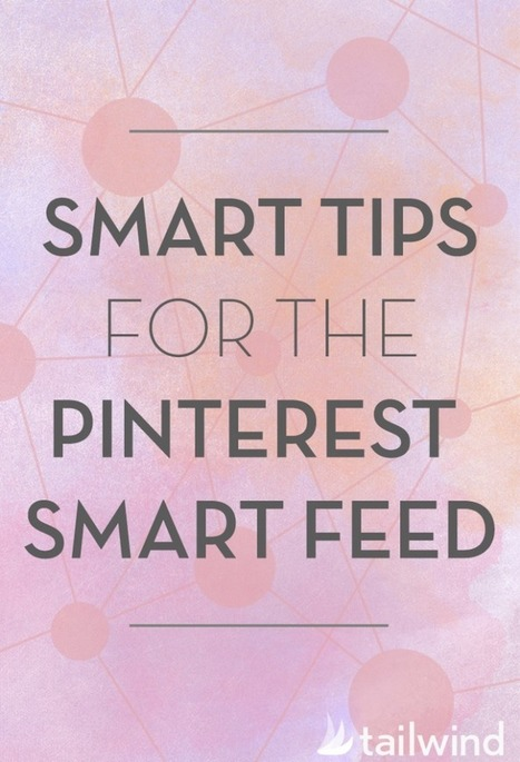 Smart Tips for the Pinterest Smart Feed - Tailwind Blog | Pinterest for Business | Scoop.it
