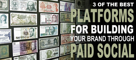 The 3 Best Platforms For Building Your Brand Through Paid Social | The Perfect Storm Team | Scoop.it