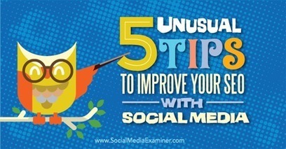 5 Unusual Tips to Improve Your SEO With Social Media | SEO Tips, Advice, Help | Scoop.it