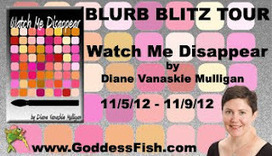 Goddess Fish Promotions: Blurb Blitz Tour: Watch Me Disappear by Diane Vanaskie Mulligan | curating your interests | Scoop.it