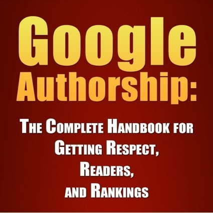 Google Authorship: The Complete Handbook for Getting Respect, Readers, and Rankings - Boost Blog Traffic | ROI of Social Media Marketing | Scoop.it