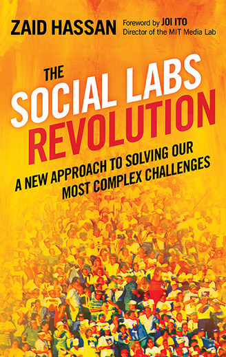 The Social Labs Revolution: A New Approach to Solving our Most Complex Challenges (SSIR) | Peer2Politics | Scoop.it