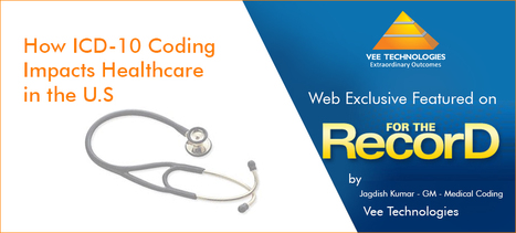 How ICD-10 Coding Impacts Healthcare in the U.S - by Vee Technologies' GM-Medical Coding-Jagdish Kumar. | Healthcare | Scoop.it