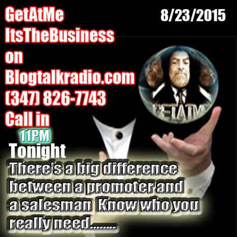 GetAtMe InTheBusiness Do you need a promoter or a salesman?  Do you know?  Call in (347) 826-7743 | GetAtMe | Scoop.it