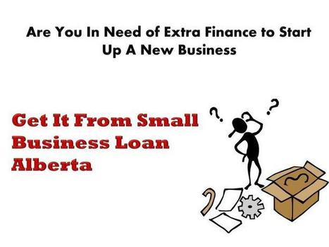 Small Business Loan Alberta- Meant To Improve Your Current Source Of Earning | Small Business Loans Alberta | Scoop.it