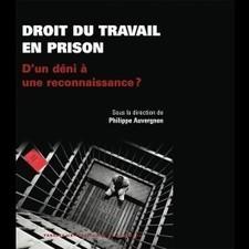 Droit du travail en prison. D'un déni à une reconnaissance ? Ph. Auvergnon (dir.), 2015 | Ouvrages droit & science politique | Scoop.it