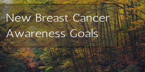 5 Promising New Goals for Breast Cancer Awareness Month | Breast Cancer News | Scoop.it