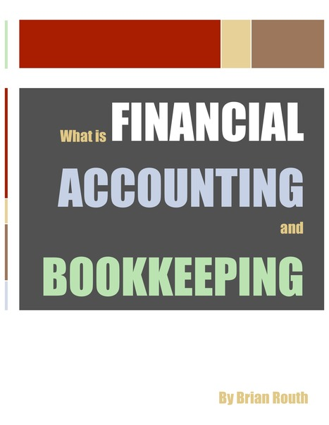 What is Financial Accounting and Bookkeeping - An ebook by Brian Routh | Accounting | Scoop.it