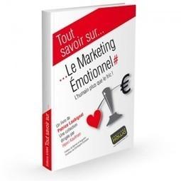 Tout savoir sur... Le Marketing Emotionnel - Editions Kawa - Livres de référence sur le marketing et le numérique | MARKETING, MERCHANDISING, | Scoop.it
