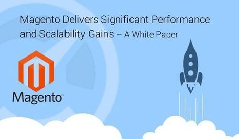 Magento Delivers Significant Performance and Scalability Gains - A White Paper | Outsourcing I.T. Services India | Scoop.it
