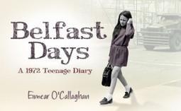 Radio Interview: Belfast Days: A 1972 Teenage Diary | The Irish Literary Times | Scoop.it