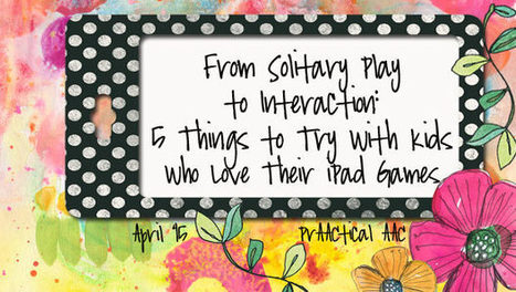 From Solitary Play to Interaction: 5 Things to Try With Kids Who Love Their iPad Games | AAC: Augmentative and Alternative Communication | Scoop.it