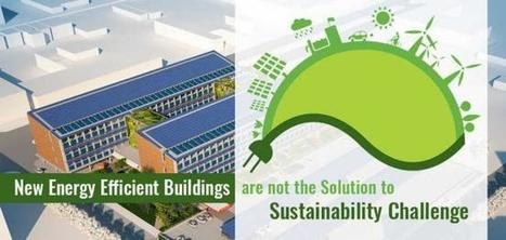 New Energy Efficient Buildings are not enough against Sustainability Challenge. | Sustainable Real Estate | Scoop.it
