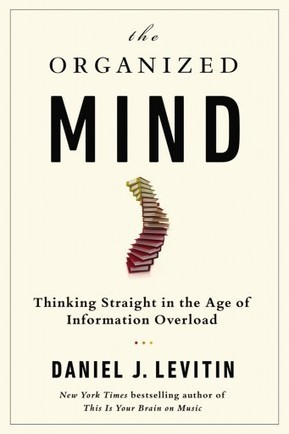 The Organized Mind: Thinking Straight in the Age of Information Overload | KurzweilAI | Infotention | Scoop.it