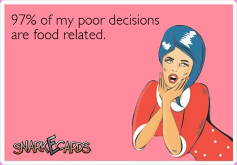 Most of my bad decisions are food related - Dump A Day | Humor | Scoop.it