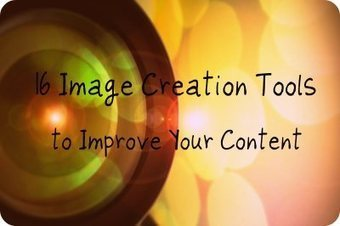 16 Image Creation Tools to Improve Your Content | Social Media in 30 Minutes a Day | Scoop.it