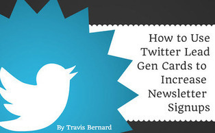 How to Use Twitter Lead Gen Cards to Increase Newsletter Sign-ups | Social Media, SEO, Mobile, Digital Marketing | Scoop.it