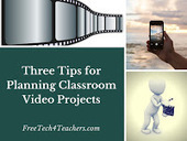 Free Technology for Teachers: Three Tips for Planning Video Projects | Tech Teacher | Scoop.it