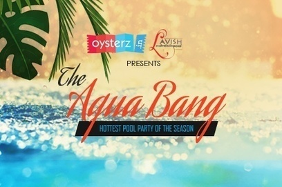 Oysterz Entertainment Presents The Aqua Bang Pool Party in Mumbai, Nightclubs in mumbai, Pool Party - Oysterz.in | Nightlife Events in Pune,DJ Party in Mumbai, Nightclubs in Pune | Scoop.it