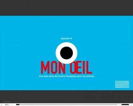 """CLIC France / Le Centre Pompidou lance """"Mon Oeil"""", une web-série vidéo destinée aux enfants   Clic France   Scoop.it"""