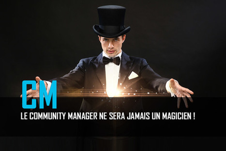 Le community manager ne sera jamais un magicien - Le JCM | Web information Specialist | Scoop.it