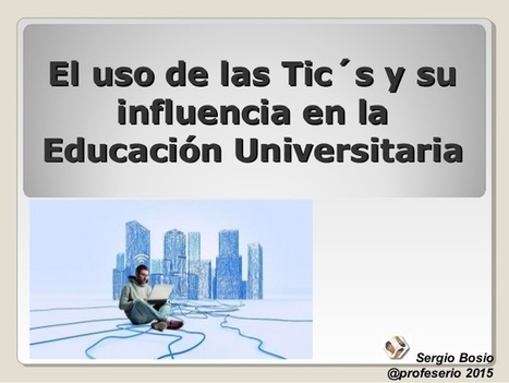 Uso de las tic´s y su influencia en la educación universitaria | Educacion, ecologia y TIC | Scoop.it