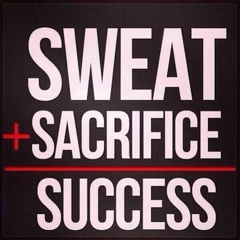 Sweat + Sacrifice = Success. | Check My Vibe | Scoop.it
