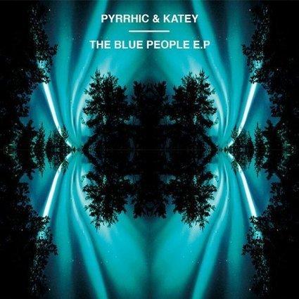 Pyrrhic & Katey – The Blue People E.P. | Pyrrhic Music | Scoop.it