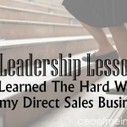 5 Leadership Lessons I Learned The Hard Way in my Direct Sales Business | Developing Leaders in Direct Sales | Scoop.it