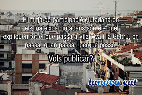 Lanova.cat, información ciudadana hiperlocal en Vilanova i la Geltrú | Periodismo Ciudadano | Periodismo Ciudadano | Scoop.it