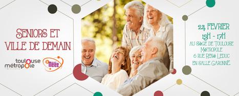 Seniors et ville de demain @ Siège Toulouse Métropole | La Cantine Toulouse | Seniors | Scoop.it