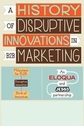 A History of Disruptions in B2B Marketing   Gestion de contenus, GED, workflows, ECM   Scoop.it