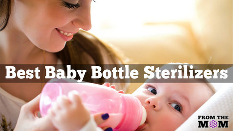 7 Best Baby Bottle Sterilizers: Which One is Right for You? | Hot news | Scoop.it