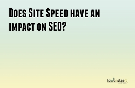 Does Site Speed have an impact on SEO? | LOWCOSTSEO.CO | Scoop.it