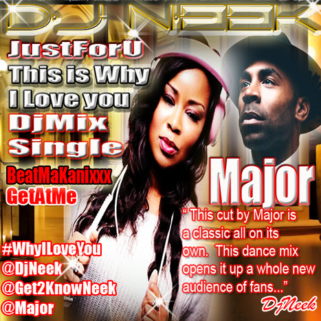 GetAtMe DjNeek JustForU- Major WHY I LOVE YOU... (djsinglemix)... #YallGonnaLuvThis | GetAtMe | Scoop.it