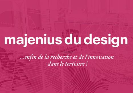 Majenius du design : enfin de la recherche et de l'innovation dans le tertiaire !   Le Troisième Oeuvre   DesignInnovation   Scoop.it